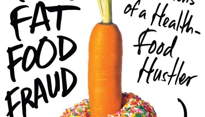 Think you've got 'health food'? Big Fat Food Fraud will make you question everything you thought you knew